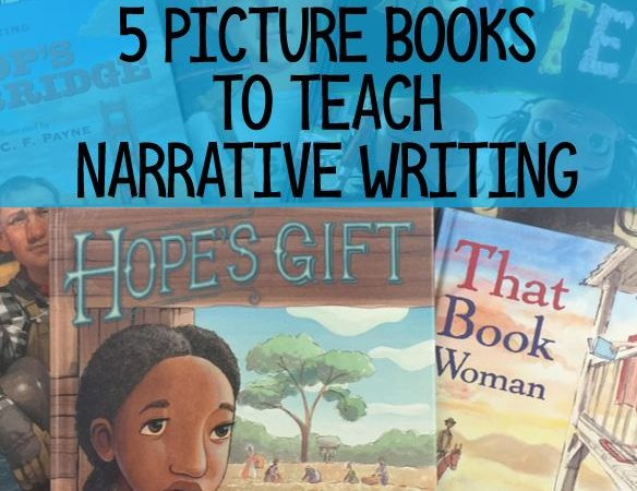 5 Picture Books to Teach Narrative Writing