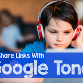 Easily Share Links With Students Using Google Tone