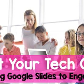 Get Your Tech On: Engaging Students with Google Slides